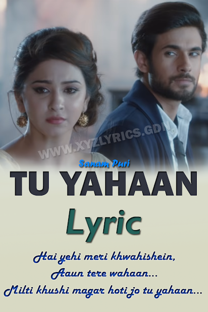 TU YAHAAN SONG LYRIC | Sanam Puri | Video