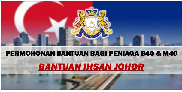 Permohonan Bantuan Ihsan Johor Bagi Peniaga B40 M40 Mohon Sekarang