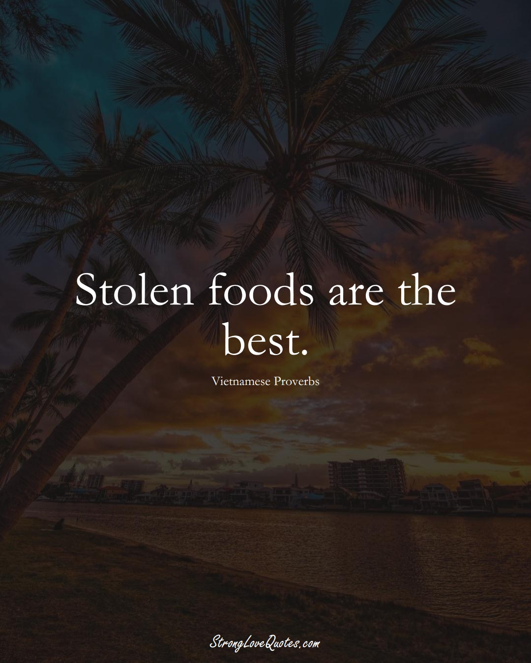 Stolen foods are the best. (Vietnamese Sayings);  #AsianSayings