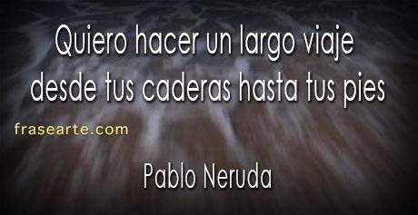 Pablo Neruda- frases de amor y viaje