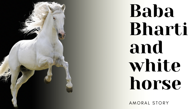 Moral story: Baba Bharti and white horse