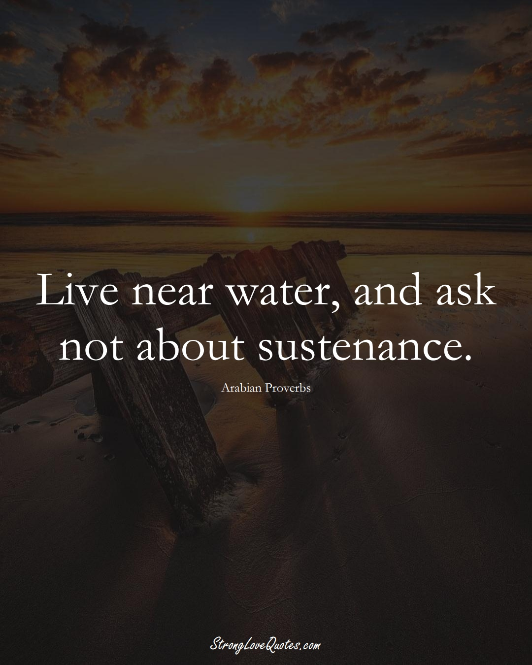 Live near water, and ask not about sustenance. (Arabian Sayings);  #aVarietyofCulturesSayings