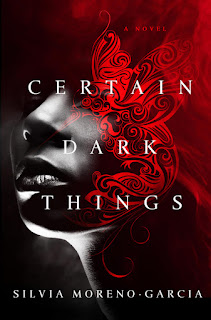 Certain Dark Things - Silvia Moreno-Garcia [kindle] [mobi]