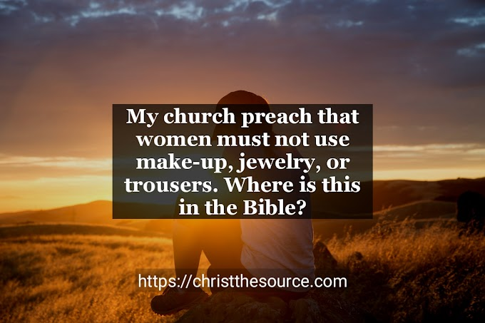 My church preach that women must not use make-up, jewelry, or trousers. Where is this in the Bible?