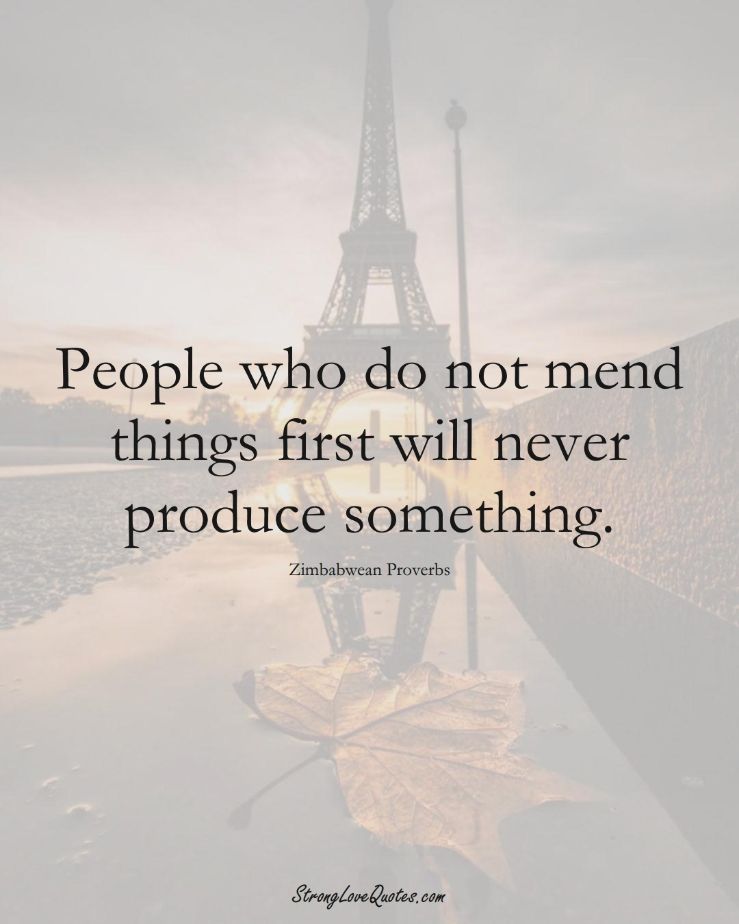People who do not mend things first will never produce something. (Zimbabwean Sayings);  #AfricanSayings