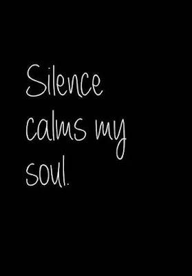 Silence calms us