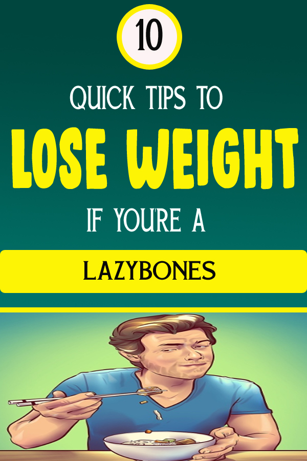 10 QUICK TIPS TO LOSE WEIGHT IF YOU'RE A LAZYBONES