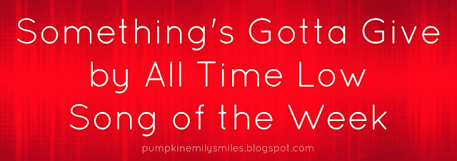 Something's Gotta Give by All Time Low Song of the Week