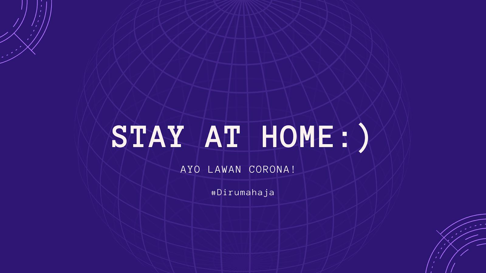 Stay At Home, Ayo Lawan Corona! #Dirumahaja