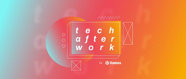 TECH AFTER WORK BY RUMOS: Tendências Tecnológicas depois das 18h00