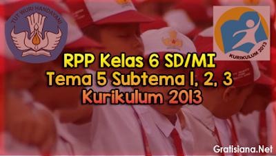 RPP Kelas 6 SD/MI Tema 5 Subtema 1, 2, 3 Lengkap