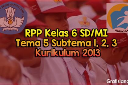 RPP Kelas 6 SD/MI Tema 5 Subtema 1, 2, 3 Kurikulum 2013