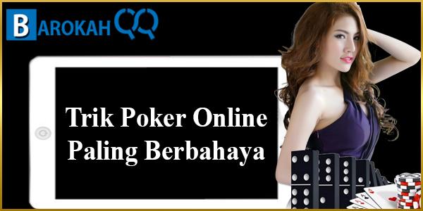 trik poker online berbahaya