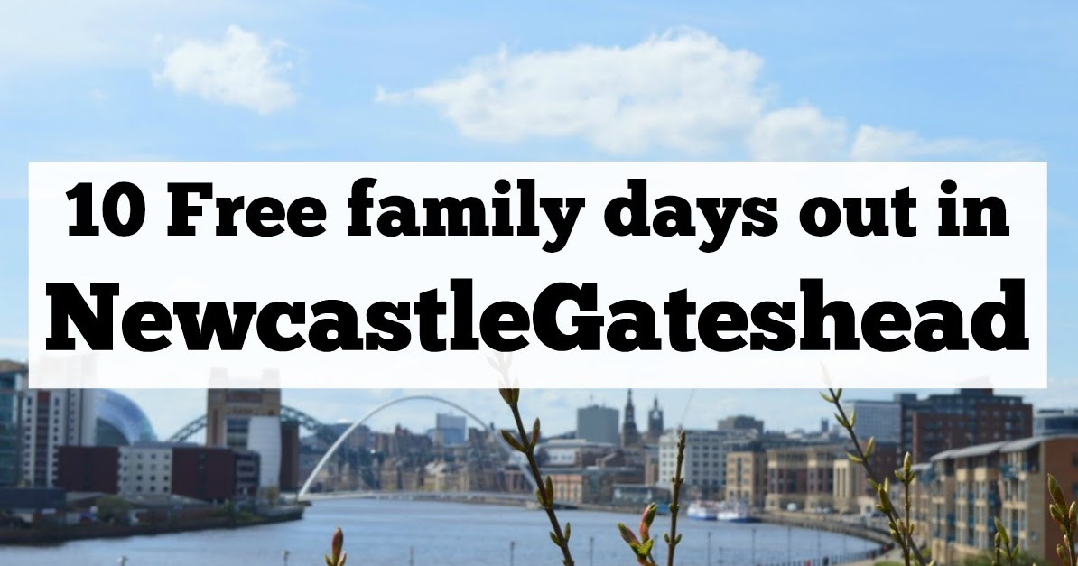 10 Free Family Days Out Newcastle Gateshead 2017 North