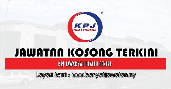 Jawatan Kosong 2020 di KPJ Tawakkal Health Centre