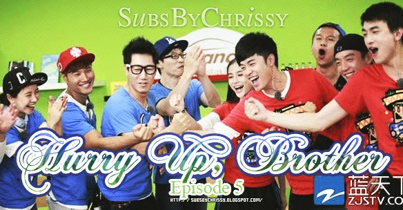 Subs By Chrissy: [141107] 奔跑吧兄弟 (Hurry Up, Brother) Ep  5