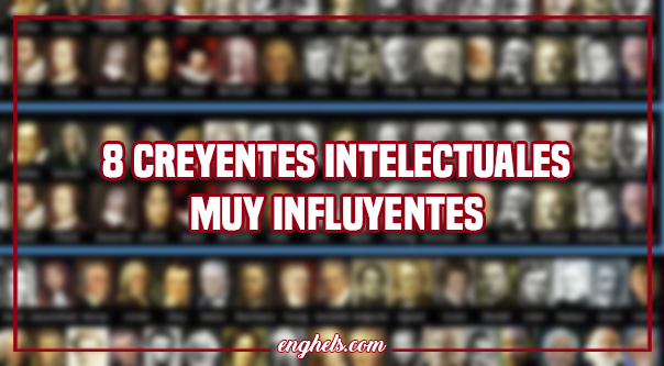 Creyentes intelectuales muy influyentes