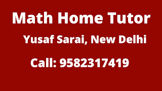 Best Maths Tutors for Home Tuition in Yusaf Sarai, Delhi. Call:9582317419