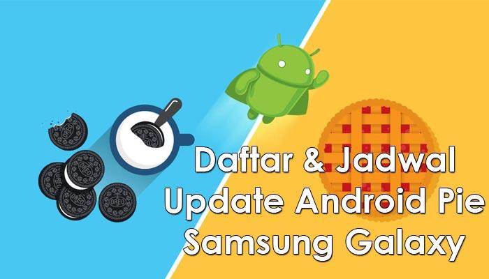 Daftar dan Jadwal Update Android Pie 9.0 HP Samsung Galaxy