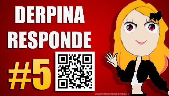 Video Lindo do Canal Vida de Meme YouTube: Derpina Responde #5