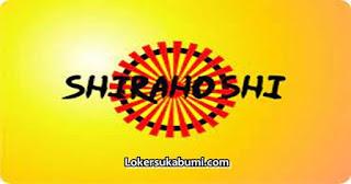 Lowongan Kerja Shirahoshi Sukabumi Terbaru