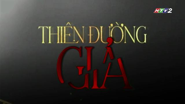 Thiên Đường Giả Trọn Bộ Tập Cuối (Phim Thái Lan HTV2 Lồng Tiếng)