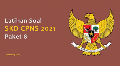 Latihan Soal SKD CPNS 2021 Pdf Paket 8 (100 Soal TIU, TWK & TKP)
