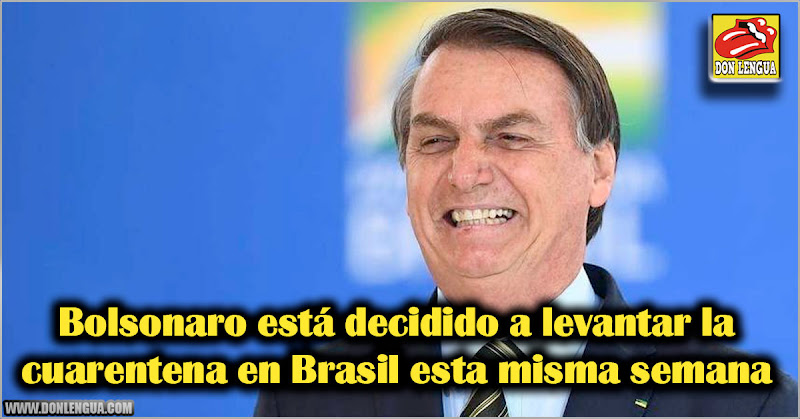 Bolsonaro está decidido a levantar la cuarentena en Brasil esta misma semana