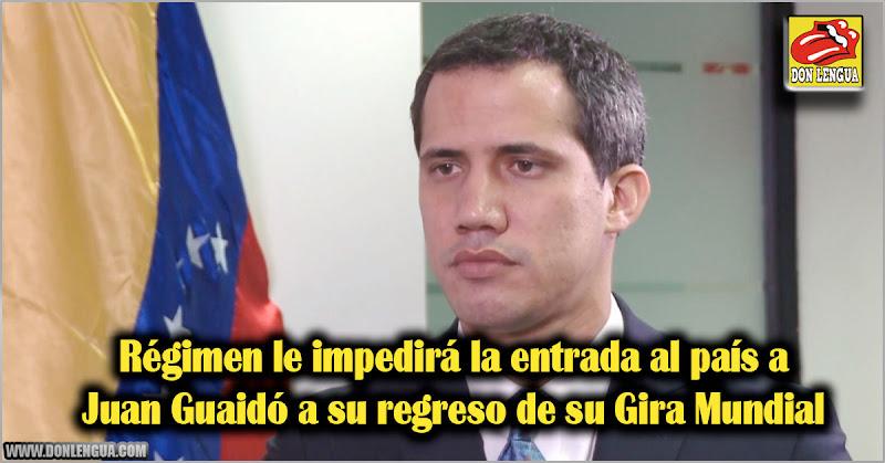 Régimen le impedirá la entrada al país a Juan Guaidó a su regreso de su Gira Mundial