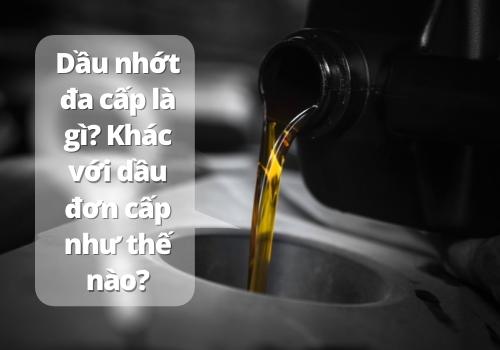 Dầu nhớt đa cấp là gì - khác với dầu đơn cấp như thế nào?