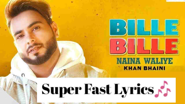 Bille Bille Naina Waliye Lyrics - khan Bhaini