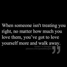 Quotes About Walking Away From Friendship: when someone isn't treating you right, no matter