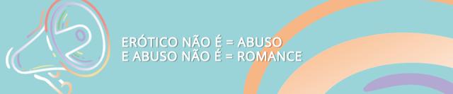 Papo sério: erótico não é sinônimo de abuso e abuso não é romance!