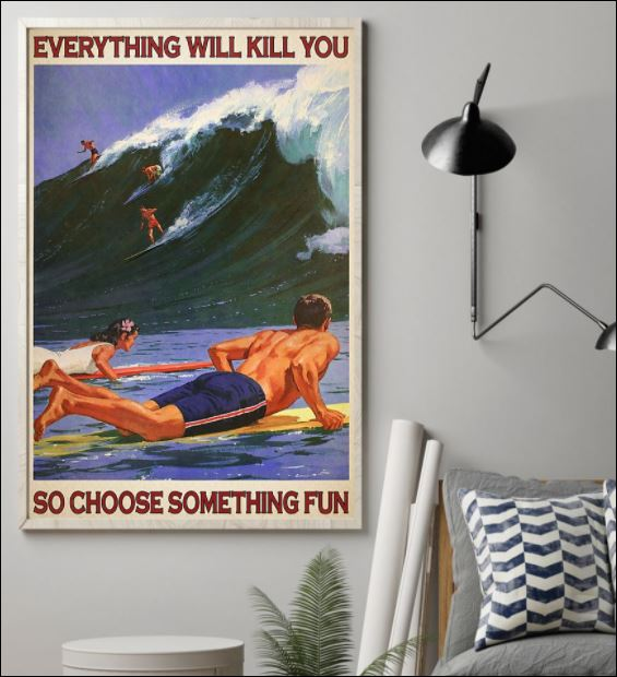 [Sale off] SURFING EVERYTHING WILL KILL YOU POSTER
