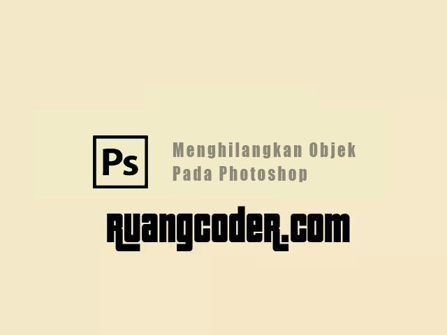 Cara Menghilangkan Objek pada Gambar di Photoshop