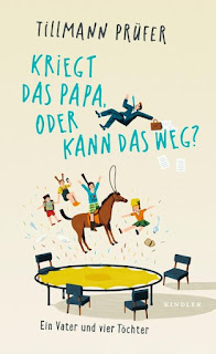 Kriegt das Papa, oder kann das weg? ; Tillmann Prüfer ; Kindler ; Rowohlt