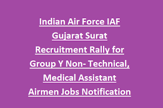 Indian Air Force IAF Gujarat Surat Recruitment Rally for Group Y Non- Technical, Medical Assistant Airmen Jobs Notification 2020