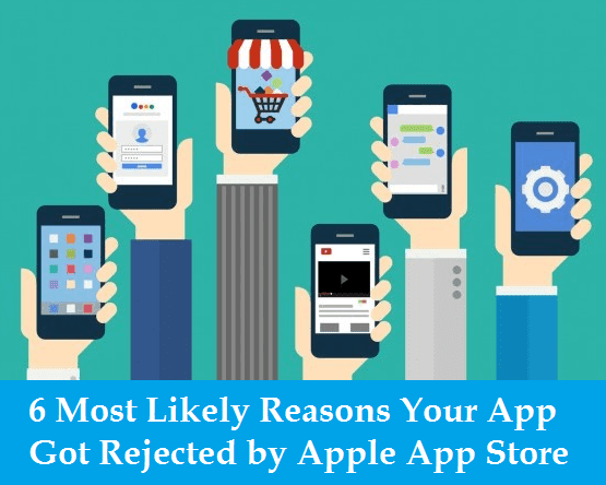 6 Most Likely Reasons Your App Got Rejected by Apple App Store