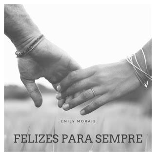 Felizes Para Sempre - Emily Morais