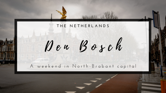 A weekend in Den Bosch, the Netherlands. A trip diary of how to spend a weekend in this Dutch city.