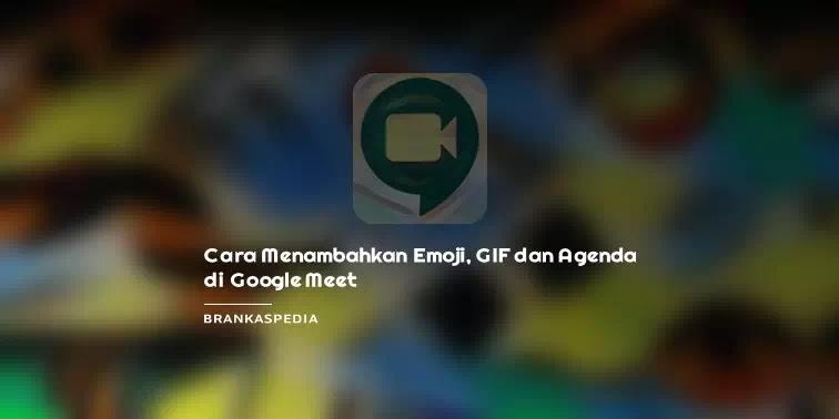 Cara Menambahkan Emoji, GIF dan Agenda di Google Meet
