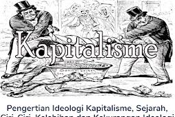 Membahas Materi Pengertian Ideologi Kapitalisme Beserta Sejarah, Ciri-Ciri, Kelebihan dan Kekurangan Ideologi Kapitalisme Lengkap