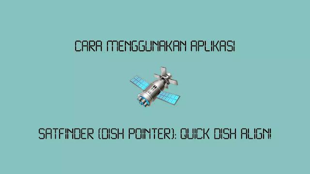Cara Menggunakan Satfinder (Dish Pointer) Quick Dish Align