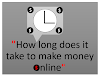 How long can it take to make some money online