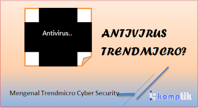 Mengenal Trendmicro Cyber Security