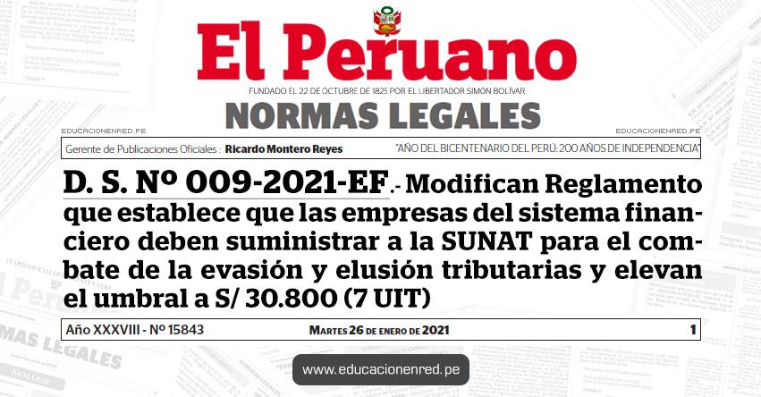 D. S. Nº 009-2021-EF.- Modifican Reglamento que establece que las empresas del sistema financiero deben suministrar a la SUNAT para el combate de la evasión y elusión tributarias aprobado por el D. S. Nº 430-2020-EF