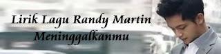Lirik Lagu Randy Martin - Meninggalkanmu