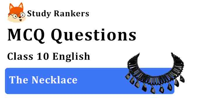 MCQ Questions for Class 10 English Chapter 7 The Necklace Footprints without Feet
