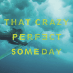 That Crazy Perfect Someday Review by Michael Mazza