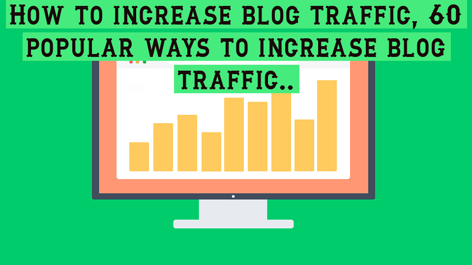 How to increase blog traffic, 60 popular ways to increase blog traffic..